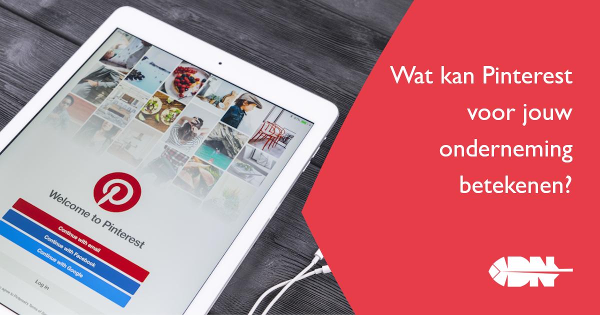 Wat kan Pinterest voor jouw onderneming betekenen?