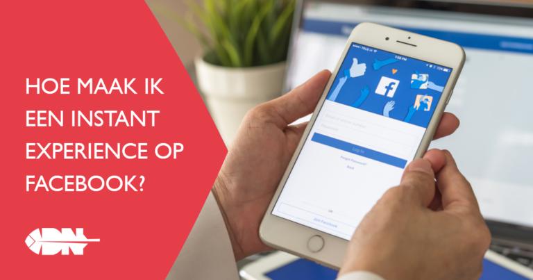 Deel 2: hoe maak ik een Instant Experience op Facebook?