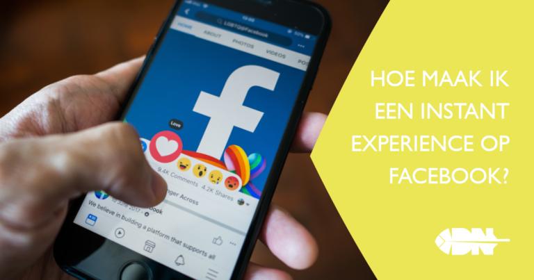 Deel 3: hoe maak ik een Instant Experience op Facebook?