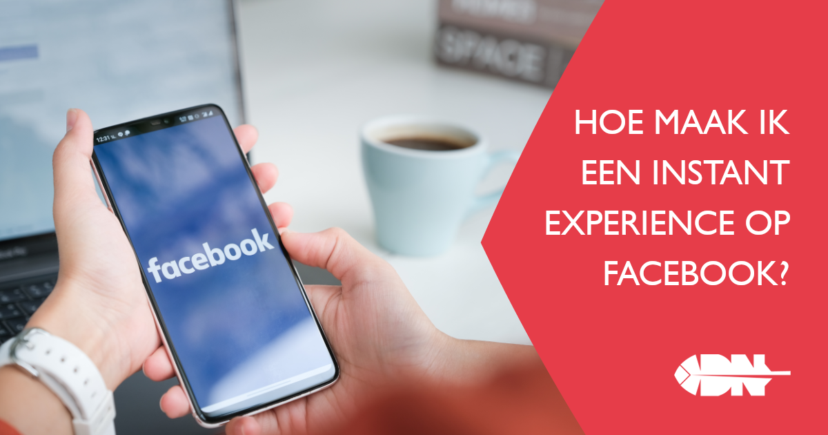 Deel 1: hoe maak ik een Instant Experience op Facebook?